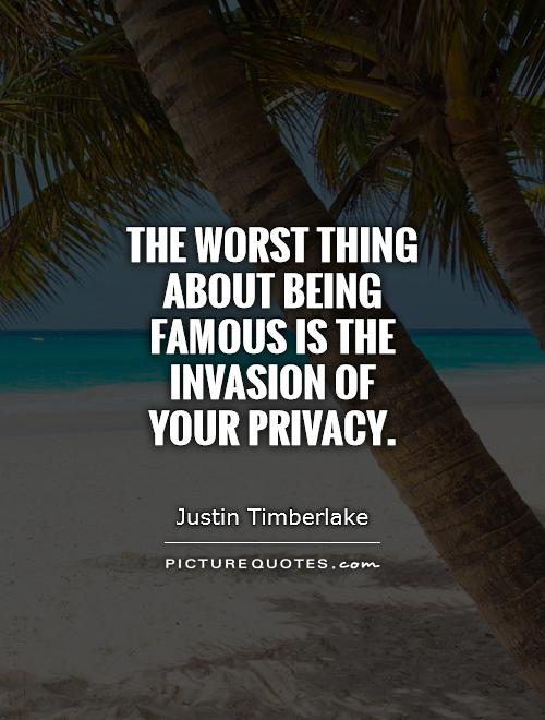 the-worst-thing-about-being-famous-is-the-invasion-of-your-privacy-quote-1
